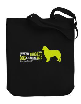 Even The Biggest Dog Has Been A Pup - Australian Shepherd Canvas Tote Bag