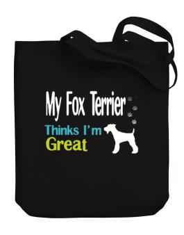 My Fox Terrier , Thinks I Am Great Canvas Tote Bag