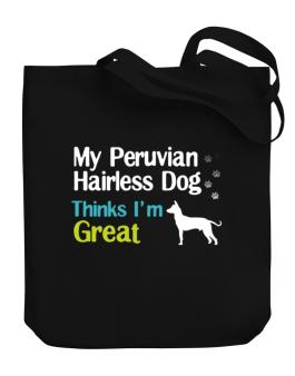 My Peruvian Hairless Dog , Thinks I Am Great Canvas Tote Bag