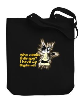 Who Needs Therapy? I Have My Egyptian Mau Canvas Tote Bag