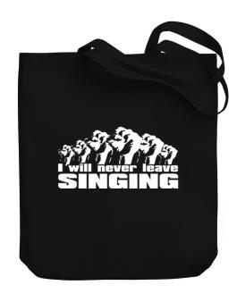 I Will Never Leave Singing Canvas Tote Bag