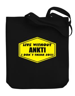 Live Without Ankti , I Dont Think So ! Canvas Tote Bag