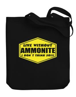 Live Without Ammonite , I Dont Think So ! Canvas Tote Bag