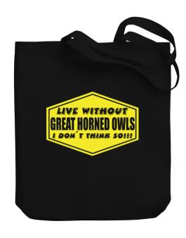 Live Without Great Horned Owls , I Dont Think So ! Canvas Tote Bag