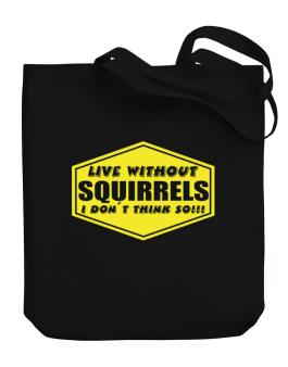 Live Without Squirrels , I Dont Think So ! Canvas Tote Bag