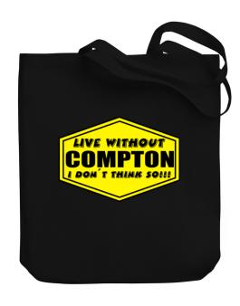 Bolso de Live Without Compton , I Dont Think So !