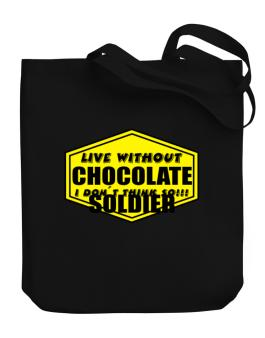 Live Without Chocolate Soldier , I Dont Think So ! Canvas Tote Bag