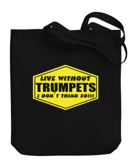 Live Without Trumpets , I Dont Think So ! Canvas Tote Bag