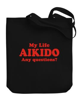 My Life Is Aikido ... Any Questions ? Canvas Tote Bag