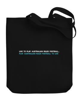 Live To Play Australian Rules Football , Play Australian Rules Football To Live Canvas Tote Bag