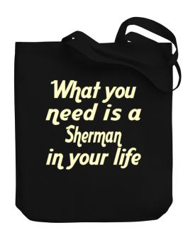What You Need Is An Sherman Canvas Tote Bag