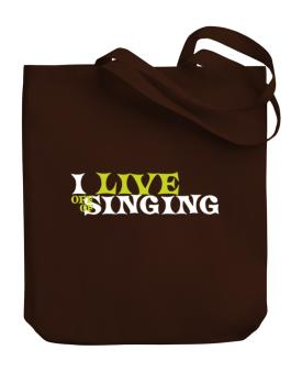 I Live Off Of Singing Canvas Tote Bag