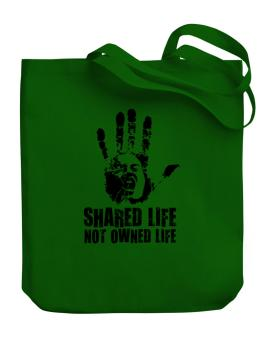 Shared Life , Not Owned Life Canvas Tote Bag