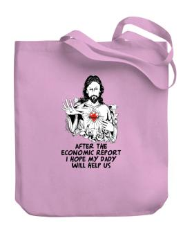 After The Economic Report I Hope My Daddy Will Help Us - Jesus Canvas Tote Bag