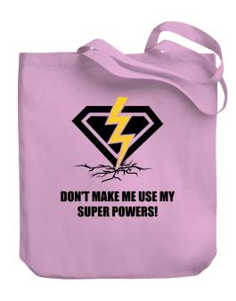 Dont make me use my superpowers Canvas Tote Bag