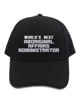 Worlds Best Aboriginal Affairs Administrator Baseball Cap