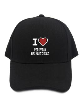 I Love Peruvian Hairless Dogs Baseball Cap