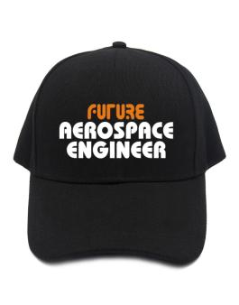 Future Aerospace Engineer Baseball Cap