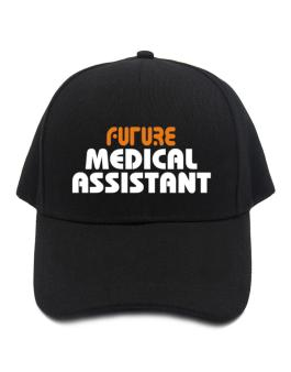 Future Medical Assistant Baseball Cap