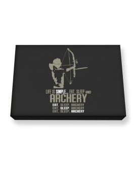 Life Is Simple... Eat, Sleep And Archery Canvas square