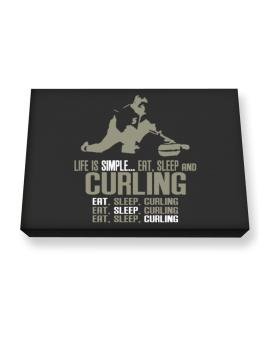 Life Is Simple... Eat, Sleep And Curling Canvas square