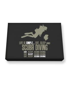 Life Is Simple... Eat, Sleep And Scuba Diving Canvas square