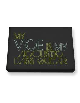 My Vice Is My Acoustic Bass Guitar Canvas square