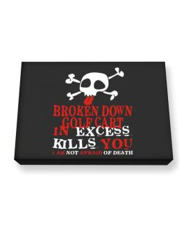 Broken Down Golf Cart  in Excess Kills You - I Am Not Afraid Of Death Canvas square