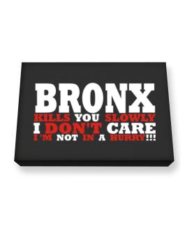 Bronx Kills You Slowly - I Dont Care, Im Not In A Hurry! Canvas square