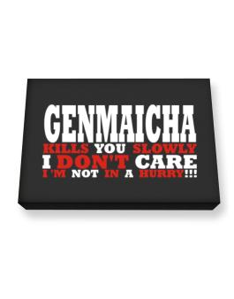 Genmaicha Kills You Slowly - I Dont Care, Im Not In A Hurry! Canvas square