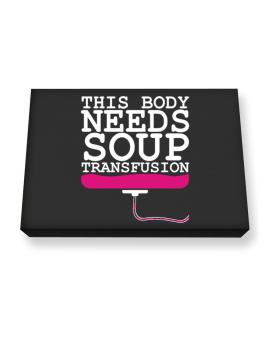 This Body Needs A Soup Transfusion Canvas square