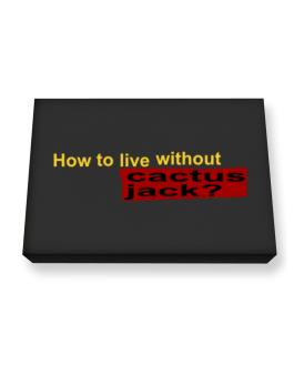How To Live Without Cactus Jack ? Canvas square
