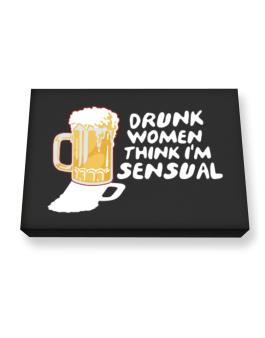 Drunk Women Think Im Sensual Canvas square