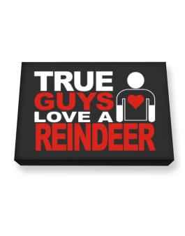 True Guys Love A Reindeer Canvas square