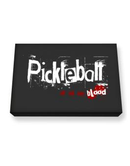 Pickleball Is In My Blood Canvas square