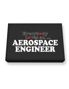 Everybody Loves An Aerospace Engineer Canvas square