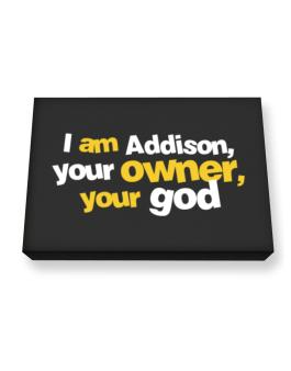 I Am Addison Your Owner, Your God Canvas square