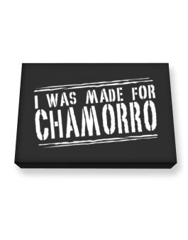 I Was Made For Chamorro Canvas square