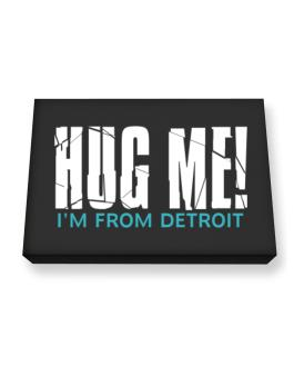 Hug Me, Im From Detroit Canvas square
