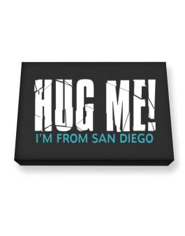 Hug Me, Im From San Diego Canvas square