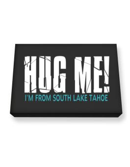 Hug Me, Im From South Lake Tahoe Canvas square