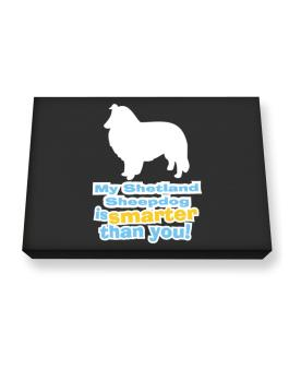 My Shetland Sheepdog Is Smarter Than You ! Canvas square