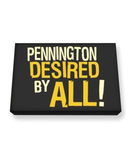 Pennington Desired By All! Canvas square