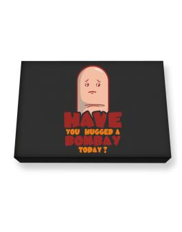 Have You Hugged A Bombay Today? Canvas square