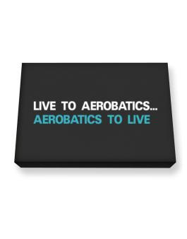 Live To Aerobatics , Aerobatics To Live Canvas square