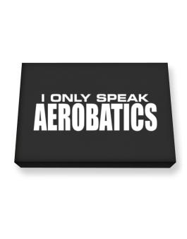 I Only Speak Aerobatics Canvas square