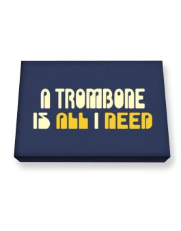 A Trombone Is All I Need Canvas square
