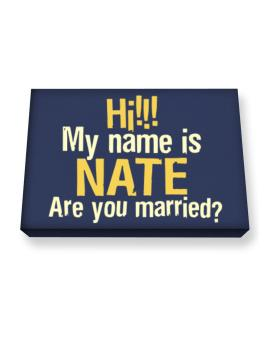 Hi My Name Is Nate Are You Married? Canvas square