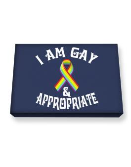 I Am Gay And Appropriate Canvas square
