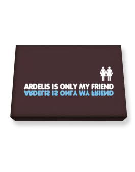 Ardelis Is Only My Friend Canvas square